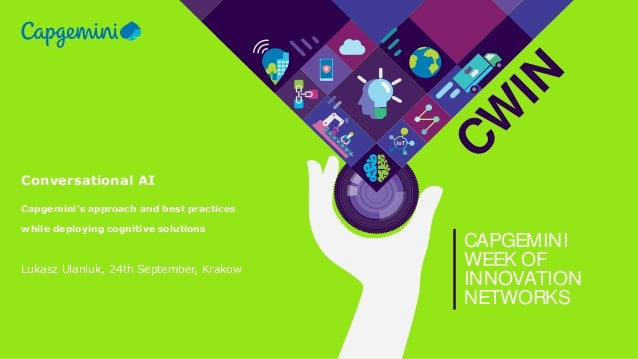 CW IN CAPGEMINI WEEK OF INNOVATION NETWORKS Conversational AI Capgemini's approach and best practices while deploying cogn...