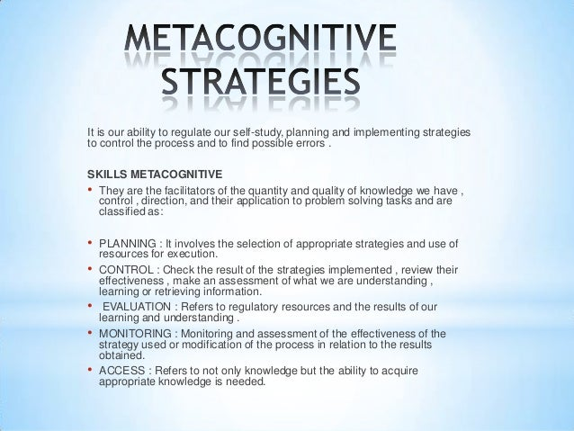 metacognition essay In this study, metacognitive strategy refers to the use of metacognitive knowledge namely declarative knowledge, procedural knowledge and conditional knowledge in essay writing flavell (1976, 1978, 1979) described.