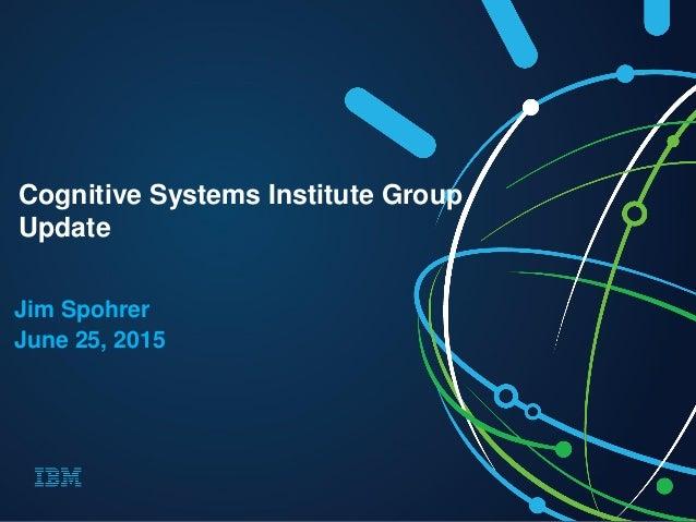 Jim Spohrer June 25, 2015 Cognitive Systems Institute Group Update
