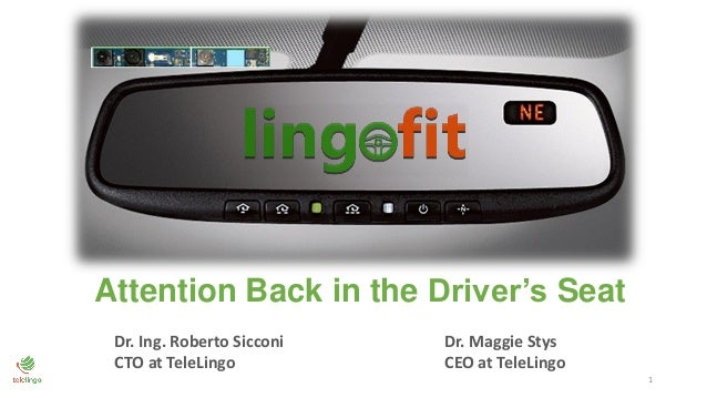 1 Attention Back in the Driver's Seat Dr. Ing. Roberto Sicconi CTO at TeleLingo Dr. Maggie Stys CEO at TeleLingo
