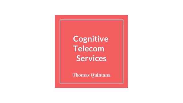 Cognitive Telecom Services Thomas Quintana