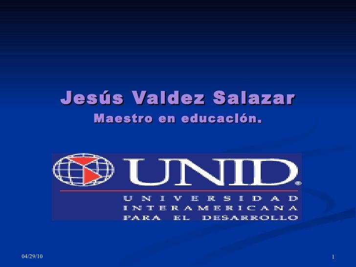 Jesús Valdez Salazar Maestro en educación.