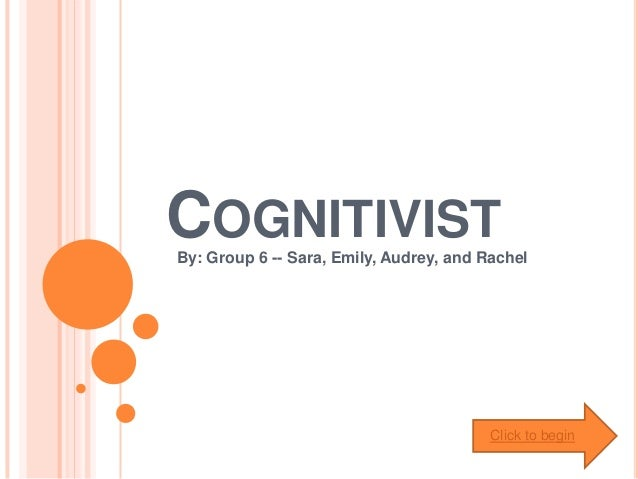 COGNITIVISTBy: Group 6 -- Sara, Emily, Audrey, and RachelClick to begin