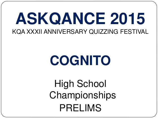 ASKQANCE 2015 KQA XXXII ANNIVERSARY QUIZZING FESTIVAL COGNITO High School Championships PRELIMS