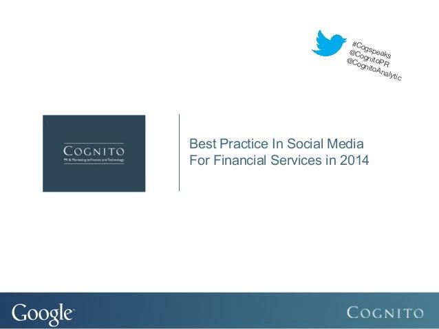 #Co g @Co speak s @Co gnitoPR gnit oAn alyt ic  Best Practice In Social Media For Financial Services in 2014  www.cognitom...
