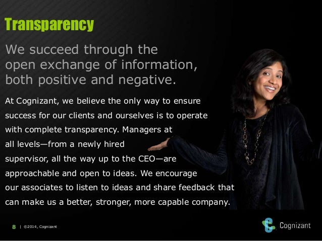 Transparency We succeed through the open exchange of information, both positive and negative. At Cognizant, we believe the...