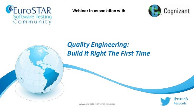 www.eurostarconferences.com@esconfs#esconfsWebinar in association withQuality Engineering:Build It Right The First Time