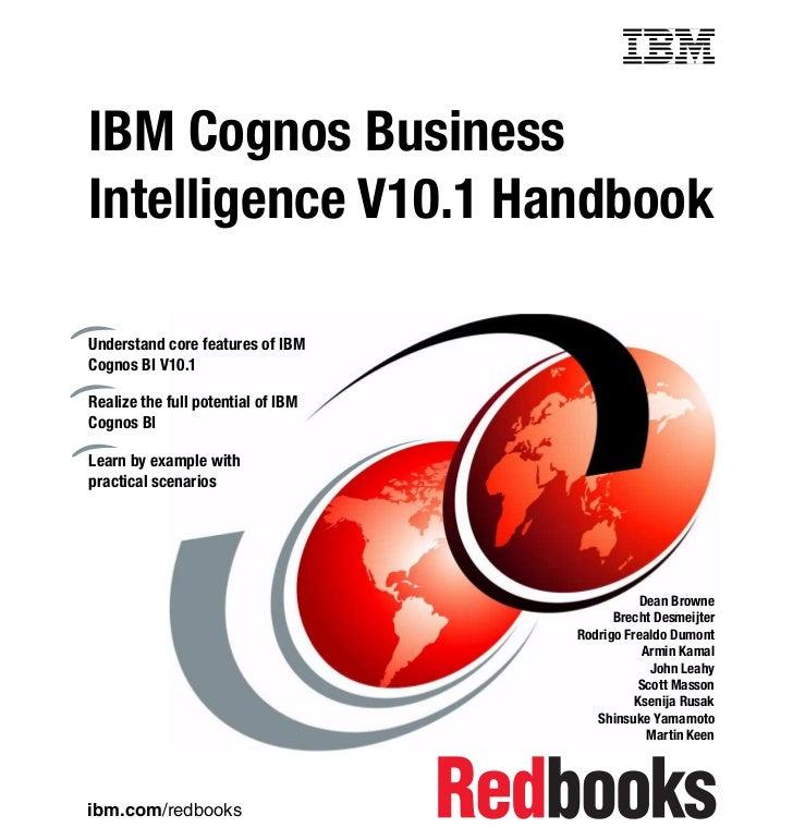 Front coverIBM Cognos BusinessIntelligence V10.1 HandbookUnderstand core features of IBMCognos BI V10.1Realize the full po...