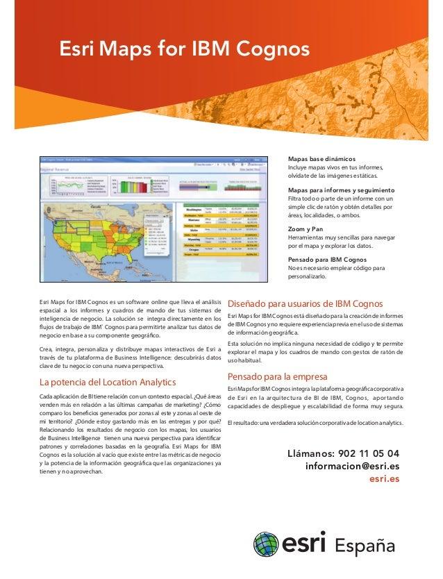 Esri Maps for IBM Cognos Esri Maps for IBM Cognos es un software online que lleva el análisis espacial a los informes y cu...