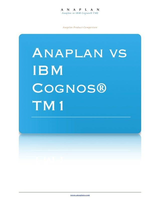 A    N        A        P       L         A   NAnaplan vs IBM Cognos® TM1A n a p l a n P ro d u c t C o m p a r i s o n    ...