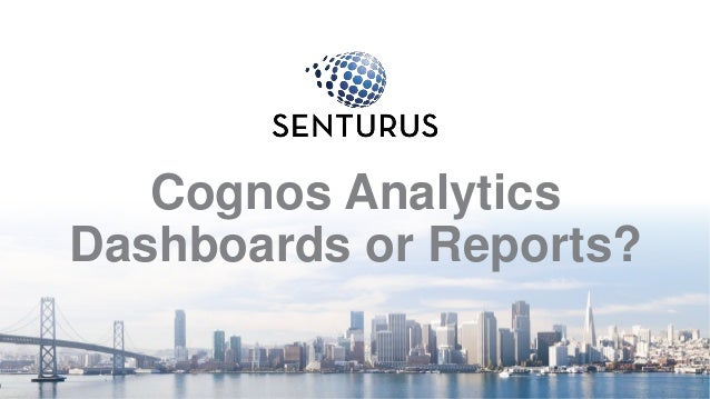 Cognos Analytics Dashboards or Reports? 1