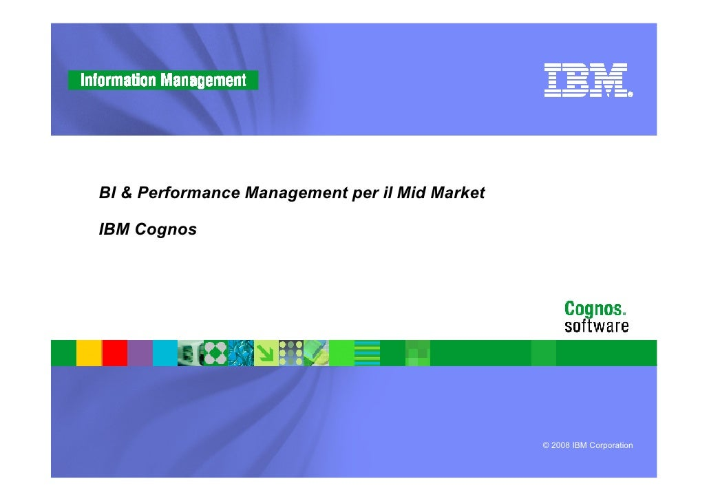 BI & Performance Management per il Mid Market  IBM Cognos                                                     © 2008 IBM C...