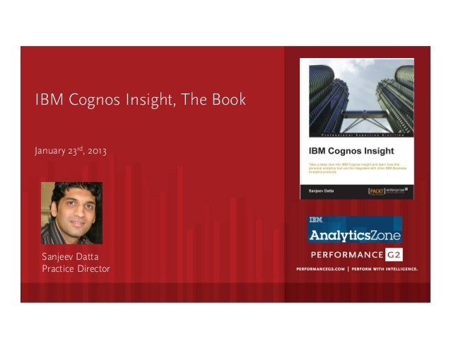 IBM Cognos Insight, The BookJanuary 23rd, 2013                 Click to edit Master sub1tle style     Sanjeev ...