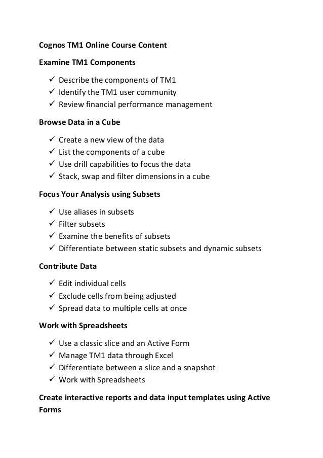 Cognos TM1 Online Course Content Examine TM1 Components  Describe the components of TM1  Identify the TM1 user community...