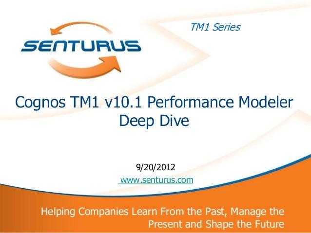 TM1 Series    Cognos TM1 v10.1 Performance Modeler                 Deep Dive                        9/20/2012             ...