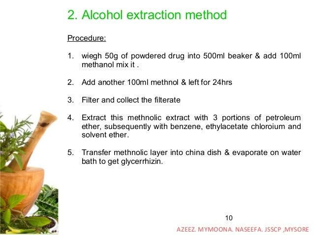10 2. Alcohol extraction method Procedure: 1. wiegh 50g of powdered drug into 500ml beaker & add 100ml methanol mix it . 2...