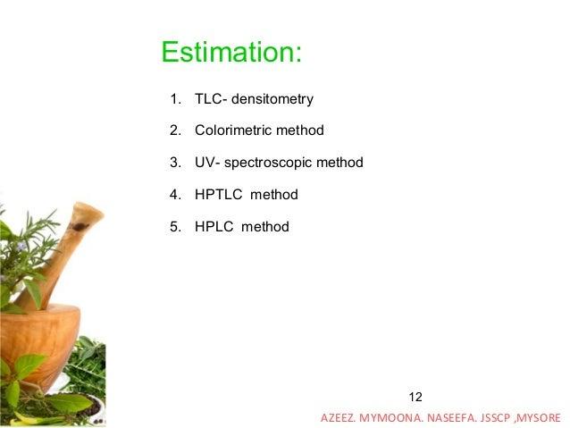 12 1. TLC- densitometry 2. Colorimetric method 3. UV- spectroscopic method 4. HPTLC method 5. HPLC method Estimation: AZEE...