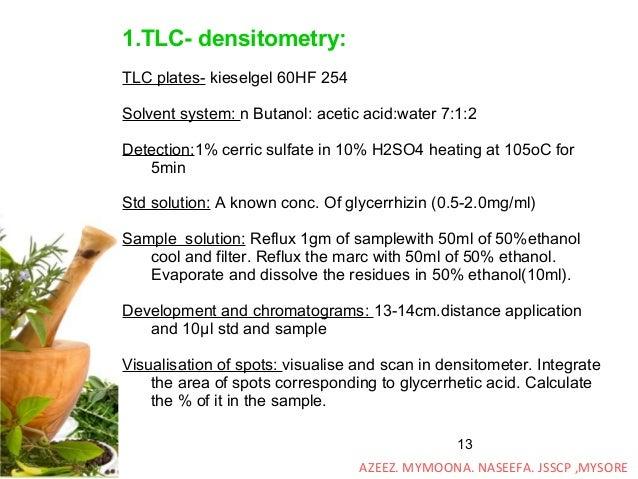 13 1.TLC- densitometry: TLC plates- kieselgel 60HF 254 Solvent system: n Butanol: acetic acid:water 7:1:2 Detection:1% cer...