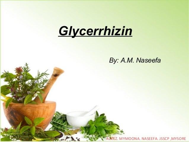 Glycerrhizin By: A.M. Naseefa AZEEZ. MYMOONA. NASEEFA. JSSCP ,MYSORE