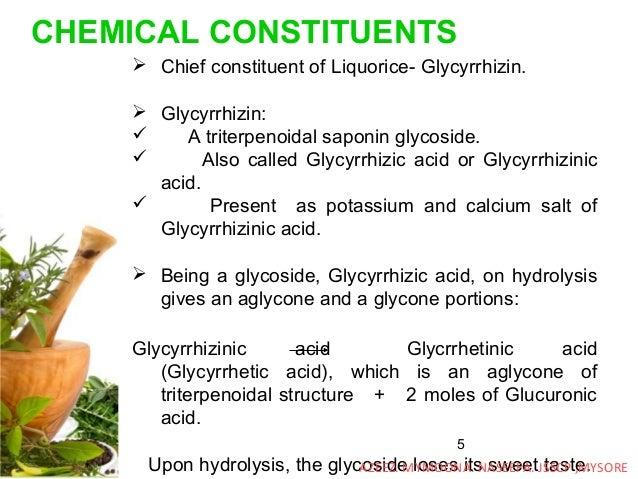 5 CHEMICAL CONSTITUENTS  Chief constituent of Liquorice- Glycyrrhizin.  Glycyrrhizin:  A triterpenoidal saponin glycosi...