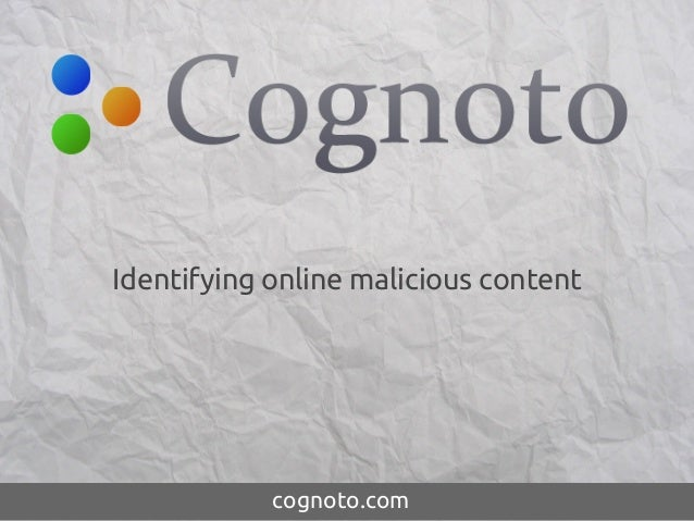 Identifying online malicious content            cognoto.com