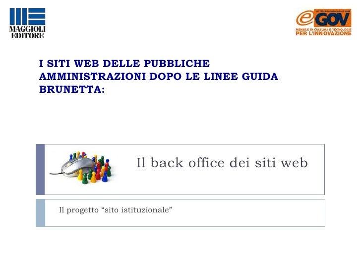 I SITI WEB DELLE PUBBLICHE AMMINISTRAZIONI DOPO LE LINEE GUIDA BRUNETTA:<br />Il back office dei siti web<br />Il progetto...