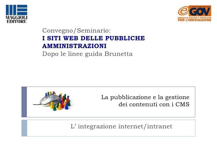 La pubblicazione e la gestione dei contenuti con i CMS<br />Convegno/Seminario:<br />I SITI WEB DELLE PUBBLICHE AMMINISTRA...