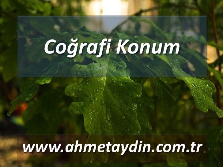 Coğrafi Konumwww.ahmetaydin.com.tr
