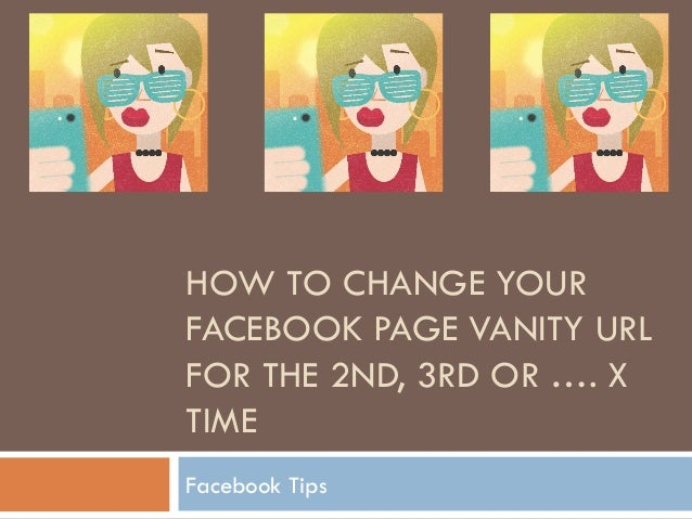 HOW TO CHANGE YOUR FACEBOOK PAGE VANITY URL FOR THE 2ND, 3RD OR …. X TIME Facebook Tips
