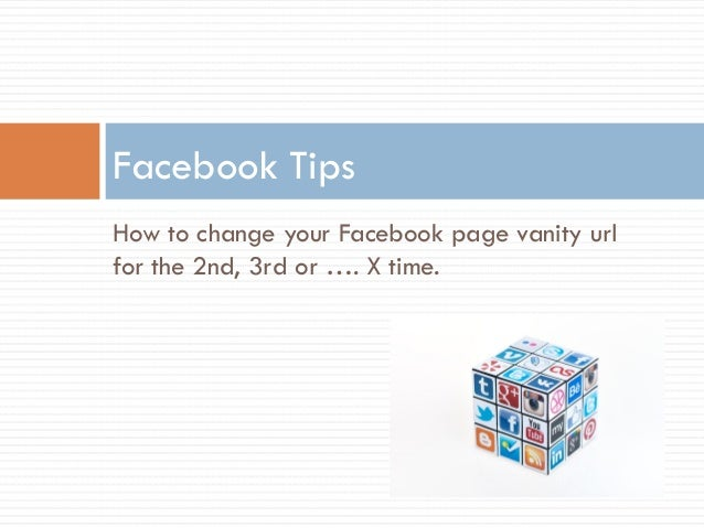 Time Change Facebook: How To Change Your Facebook Vanity URL The 2nd, 3rd, X Time