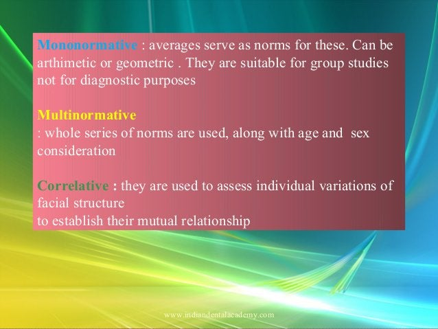 Mononormative : averages serve as norms for these. Can be arthimetic or geometric . They are suitable for group studies no...