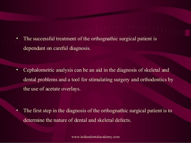 • The successful treatment of the orthognathic surgical patient is dependant on careful diagnosis. • Cephalometric analysi...