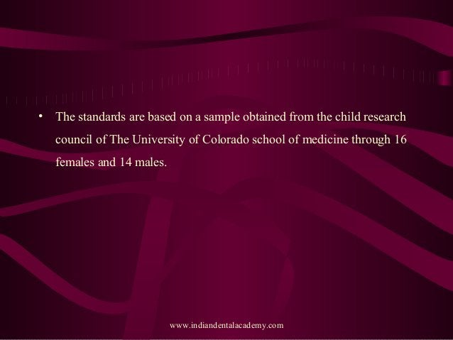 • The standards are based on a sample obtained from the child research council of The University of Colorado school of med...