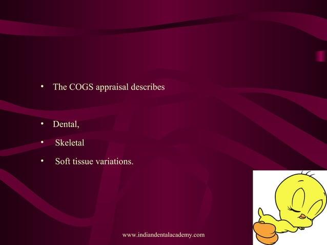 • The COGS appraisal describes • Dental, • Skeletal • Soft tissue variations. www.indiandentalacademy.com