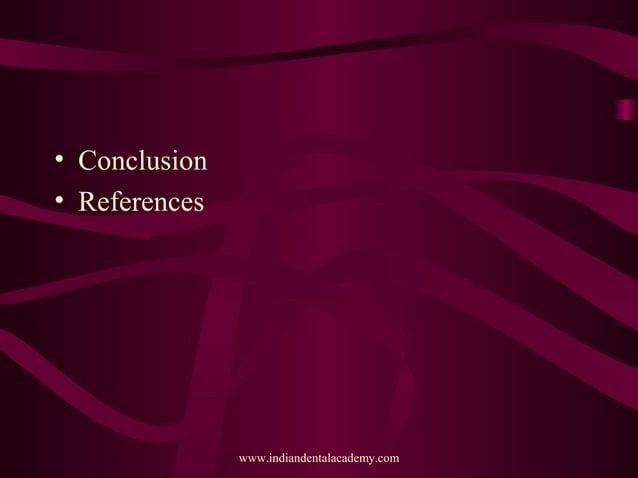 • Conclusion • References www.indiandentalacademy.com