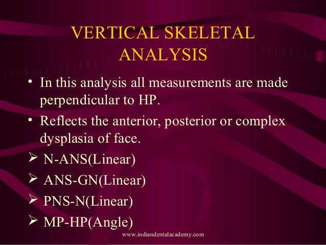 VERTICAL SKELETAL ANALYSIS • In this analysis all measurements are made perpendicular to HP. • Reflects the anterior, post...