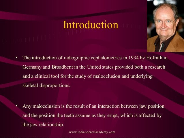 Introduction • The introduction of radiographic cephalometrics in 1934 by Hofrath in Germany and Broadbent in the United s...