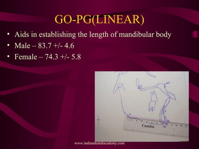 GO-PG(LINEAR) • Aids in establishing the length of mandibular body • Male – 83.7 +/- 4.6 • Female – 74.3 +/- 5.8 www.india...