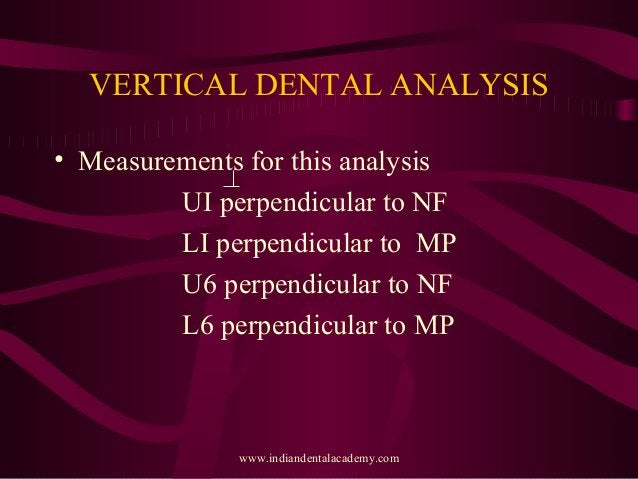 VERTICAL DENTAL ANALYSIS • Measurements for this analysis UI perpendicular to NF LI perpendicular to MP U6 perpendicular t...
