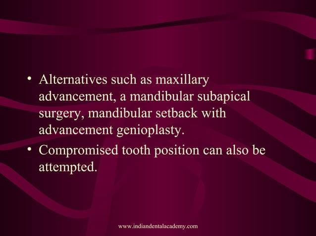 • Alternatives such as maxillary advancement, a mandibular subapical surgery, mandibular setback with advancement geniopla...