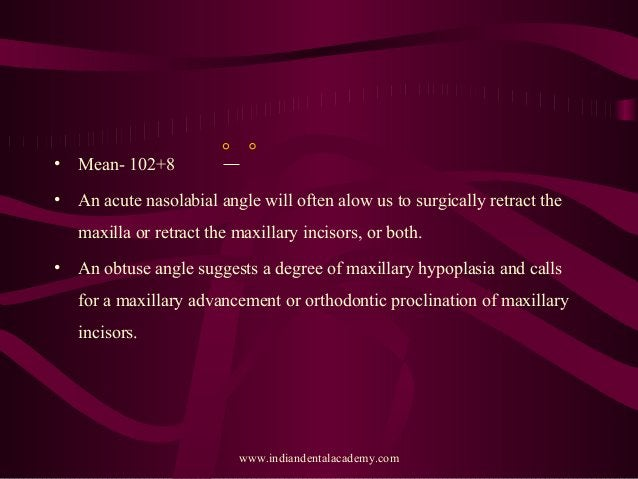 • Mean- 102+8 • An acute nasolabial angle will often alow us to surgically retract the maxilla or retract the maxillary in...