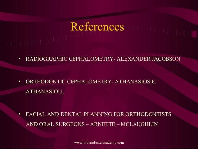 References • RADIOGRAPHIC CEPHALOMETRY- ALEXANDER JACOBSON. • ORTHODONTIC CEPHALOMETRY- ATHANASIOS E. ATHANASIOU. • FACIAL...