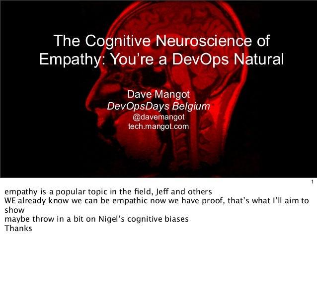 The Cognitive Neuroscience of  Empathy: You're a DevOps Natural  Dave Mangot  DevOpsDays Belgium  @davemangot  tech.mangot...