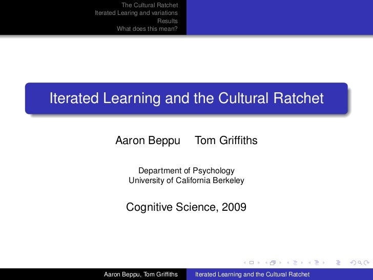 The Cultural Ratchet       Iterated Learing and variations                              Results                What does t...