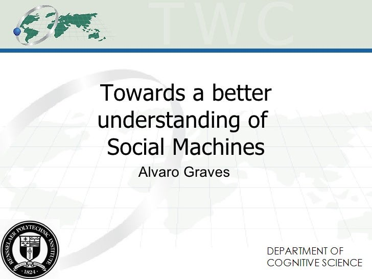 Towards a better understanding of  Social Machines Alvaro Graves