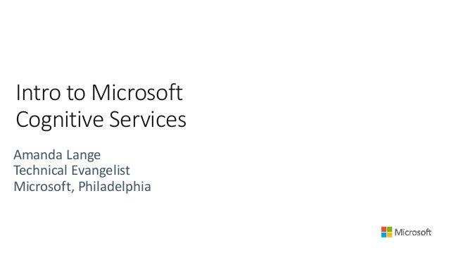 Intro to Microsoft Cognitive Services Amanda Lange Technical Evangelist Microsoft, Philadelphia