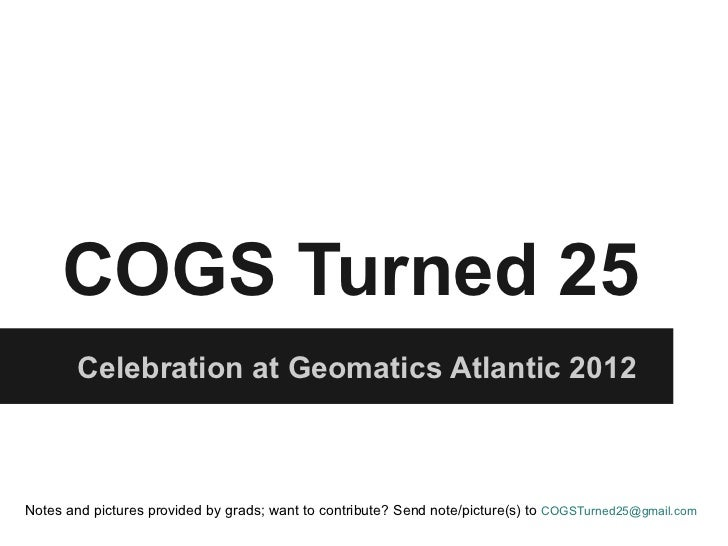 COGS Turned 25        Celebration at Geomatics Atlantic 2012Notes and pictures provided by grads; want to contribute? Send...