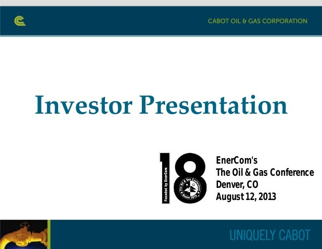 Investor Presentation EnerCom's The Oil & Gas Conference Denver, CO August 12, 2013