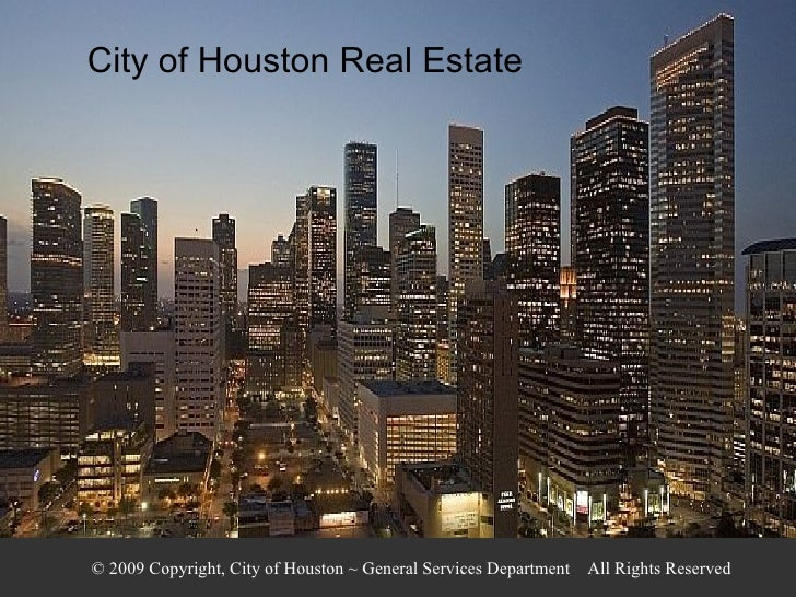 © 2009 Copyright, City of Houston ~ General Services Department  All Rights Reserved City of Houston Real Estate