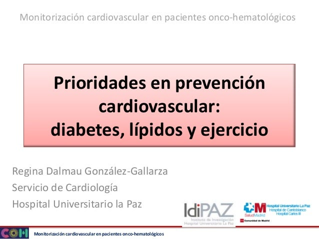 Monitorización cardiovascular en pacientes onco-hematológicos Prioridades en prevención cardiovascular: diabetes, lípidos ...